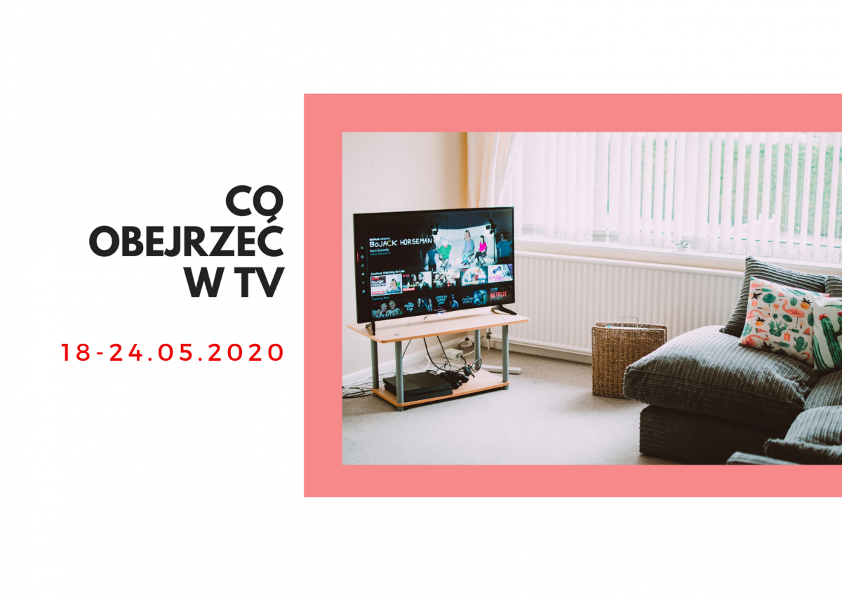 co obejrzeć w tv 18-24 maja 2020